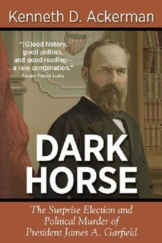 Dark Horse- The Surprise Election and Political Murder of President James A. Garfield by Kenneth D. Ackerman http://www.bookscrolling.com/the-best-books-to-learn-about-president-james-a-garfield/
