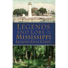 Legends and Lore of the Mississippi Golden Gulf Coast Mississippi, Jean Lafitte, Golden Coast, Indian Village, Buried Treasure, Tall Tales, Historical Sites, The Past, Real Estate
