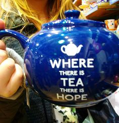 """""""Where there is TEA there is HOPE"""""""