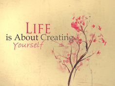 "Tattoo Ideas & Inspiration - Quotes & Sayings | ""Life is about creating yourself"""