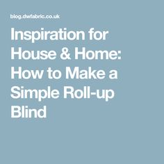 Inspiration for House & Home: How to Make a Simple Roll-up Blind