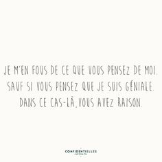 I don't care of what you think of me. Unless you think that I am brilliant. In this case there you are right. French Words, French Quotes, Favorite Quotes, Best Quotes, Funny Quotes, Words Quotes, Life Quotes, Sayings, Like A Boss