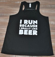 I Run Because I Really Like Beer Shirt - Crossfit Tank Top - Running Tank Top - Workout Shirt For Women