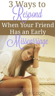 Here are three ways you should respond when your friend experiences a miscarriage.