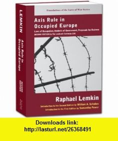 Axis Rule in Occupied Europe Laws of Occupation, Analysis of Government, Proposals for Redress (Foundations of the Laws of War) (9781584779018) Raphael Lemkin, William A. Schabas, Samantha Power , ISBN-10: 1584779012  , ISBN-13: 978-1584779018 ,  , tutorials , pdf , ebook , torrent , downloads , rapidshare , filesonic , hotfile , megaupload , fileserve
