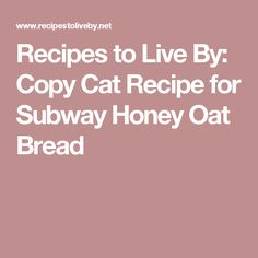 Recipes to Live By: Copy Cat Recipe for Subway Honey Oat Bread