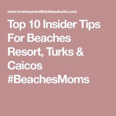Top 10 Insider Tips For Beaches Resort, Turks & Caicos #BeachesMoms