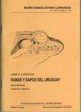 Ranas y Sapos del Uruguay Jose A. Langone Ed., 1ª edição, 1994 ISBN: 00000000  Tipo: Brochura  Número de páginas: 123  Museo Damaso Antonio Larrañaga. Numero 5 - Serie de Divulgación - 1994.