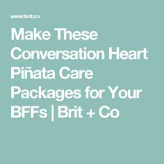 Make These Conversation Heart Piñata Care Packages for Your BFFs | Brit + Co