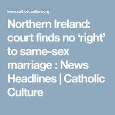 Northern Ireland: court finds no 'right' to same-sex marriage : News Headlines | Catholic Culture
