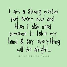 I am a strong person but...