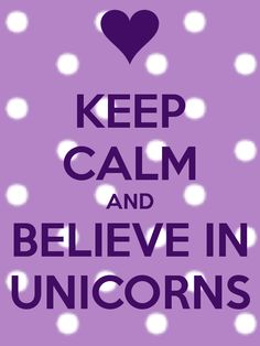 Believe in unicorns - This is for my special best friend <3 x