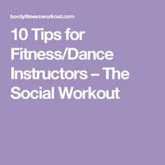 10 Tips for Fitness/Dance Instructors – The Social Workout