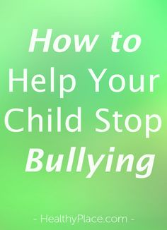 Is your child a bully? Get to the bottom of why your child is hurting others, then learn how to put an end to the bullying behaviors.    www.HealthyPlace.com