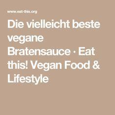 Die vielleicht beste vegane Bratensauce · Eat this! Vegan Food & Lifestyle