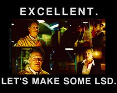 Walter Bishop quote from the TV show #Fringe  Pilot episode   Excellent.  Let's make some LSD   Walter quotes
