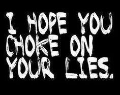 I hope You choke on your lies!