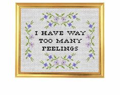 PDF ONLY I Have Way Too Many Feelings Modern Subversive Cross Stitch Template Pattern Instant PDF Download