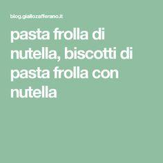 pasta frolla di nutella, biscotti di pasta frolla con nutella