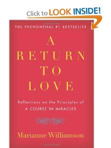 Referred by Sarah. Amazon.com: A Return to Love: Reflections on the Principles of A Course in Miracles (9780060927486): Marianne Williamson: Books