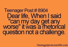 Dear life, when I said can my day get any worse it was a rhetorical question not a challenge. Teenager Quotes, Teen Quotes, Teenager Posts, Funny Quotes, Life Quotes, Funny Memes, Hilarious, Funny Teen Posts, Relatable Posts