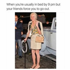When you're usually in bed by 9 pm but your friends force you to go out.
