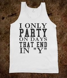 Only Party on Days that end in Y tank top tee t shirt
