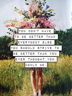 strive to be better than u thought.