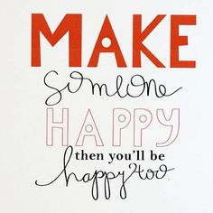 Quotes about Happiness : MAKE SOMEONE HAPPY