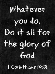 Do it all for the glory of God. - Do it all for the glory of God. Do it all for the glory of God. Bible Verses Quotes, Bible Scriptures, Religious Quotes, Spiritual Quotes, Quotes About God, Faith In God, Trust God, Word Of God, Christian Quotes