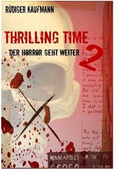 Thrilling Time 2: Der Horror geht weiter ... Edition 2 von Rüdiger Kaufmann, http://www.amazon.de/dp/B00E5ZZXYO/ref=cm_sw_r_pi_dp_2dHWsb1Z8Z0Z2