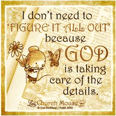 ♡♡♡ I don't need to 'Figure It All Out' because God is taking care of the details.Little Church Mouse 9 October ♡♡♡ Bible Verses Quotes, Encouragement Quotes, Faith Quotes, Scriptures, Spiritual Encouragement, Religious Quotes, Spiritual Quotes, Uplifting Quotes, Positive Quotes