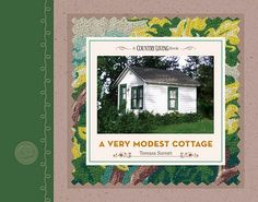 Another book by our friend Tereasa Surratt; A Very Modest Cottage (Book) is part how-to guide, part scrapbook and memoir of rescuing & reinventing a century-old log cabin on a shoestring budget.
