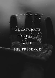 We saturate the earth with His presence. // Heaven Come Conference May 25-27, 2016 // Los Angeles