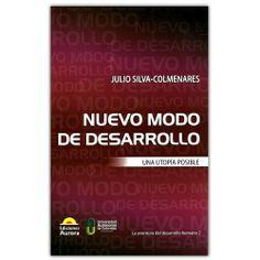 Nuevo modo de desarrollo. Una utopía posible - Julio Silva - Colmenares - Ediciones Aurora http://www.librosyeditores.com/tiendalemoine/3269-nuevo-modo-de-desarrollo-una-utopia-posible-9789589136713.html Editores y distribuidores