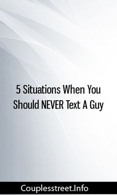 5 Situations When You Should NEVER Text A Guy #relationships #life  #romance