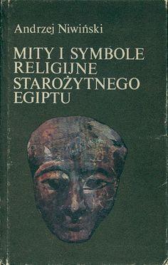 Mity i symbole religijne starożytnego Egiptu, Andrzej Niwiński, Iskry, 1984, http://www.antykwariat.nepo.pl/mity-i-symbole-religijne-starozytnego-egiptu-andrzej-niwinski-p-14500.html