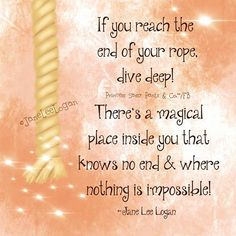 If you reach the end of your rope, dive deep...
