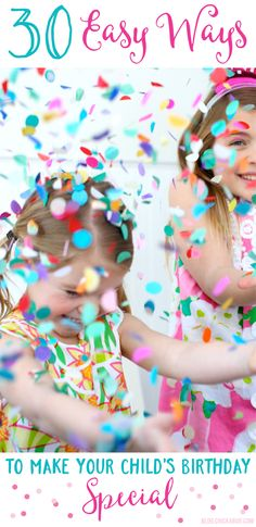 30 Easy Ways to Make Your Child's Birthday Special ♥