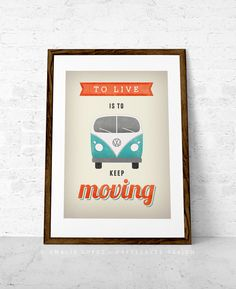 To live is to keep moving Volkswagen print VW poster Mother's day gift Inspirational print quote Retro print VW print Mother's day print