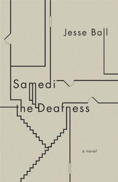 Samedi The Deafness Author: Jesse Ball Publisher: Vintage Publication Date: September 4, 2007 Genre: Fiction Design Info: Designer: Helen Yentus Typeface: Futura