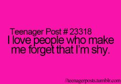 Teenager Post I love people who make me forget that I'm shy Teenager Quotes, Teen Quotes, Funny Quotes, Random Quotes, Bff Quotes, Teen Posts, Teenager Posts, Love People, Shy People