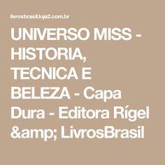 UNIVERSO MISS  - HISTORIA, TECNICA E BELEZA  - Capa Dura - Editora Rígel & LivrosBrasil