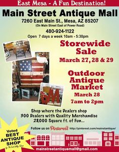 Please join us for our Storewide Sale, March 27, 28 & 29. *** MAIN STREET ANTIQUE MALL, 7260 E Main St, Mesa AZ 85207 (Between Sossaman Rd & Power Rd) *** Open 7 Days A Week 10am - 5:30pm **** Feel free to call 480-924-1122 with any questions!