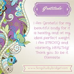 Body Love -I Am Grateful to always be inspired. My creative nature flows through me effortlessly and easily NOW!  Thank you. So be it. Namaste #gratitude, #quote, @fengshuibybridget
