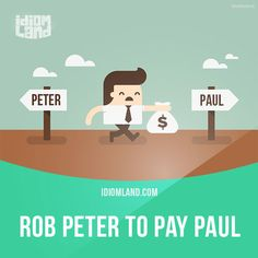 """""""Rob Peter to pay Paul"""" means """"to take from one in order to give something owed to another"""". Example: Why borrow money to pay your bills? That's just robbing Peter to pay Paul. Get our apps for learning English: learzing.com"""