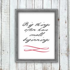 """Big things often have small beginnings"" Printable Printable Wall Art, Printables, Big, Frame, Home Decor, Picture Frame, Decoration Home, Room Decor, Print Templates"