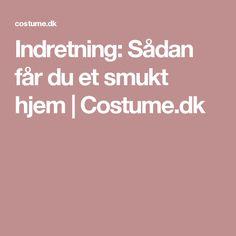 Indretning: Sådan får du et smukt hjem   Costume.dk