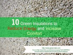 10 Green Insulations to Reduce Energy, Increase Comfort.  Why suffer through the cold?