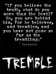 WHY TREMBLE? For the same reason the Devil trembles, because of the judgement of… Be Bold Be Strong, Spurgeon Quotes, Grace Alone, Revelation 12, Jesus Today, In Christ Alone, Fear Of The Lord, Bible Verses